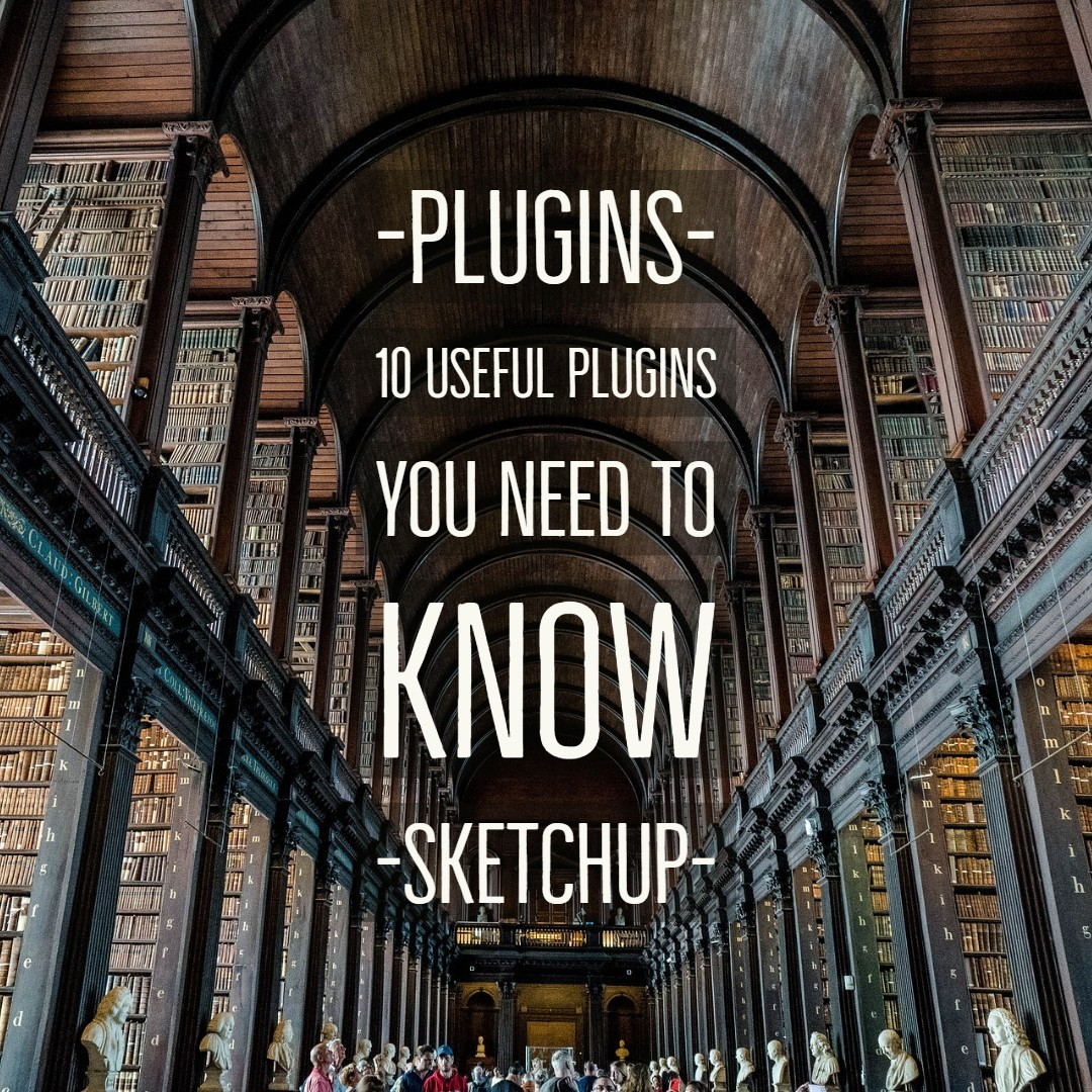 10 Useful SketchUp Plugins You Need to Know artisan|cleanup|clothworks|curviloft|floor generator|roundcorner|skatter|sketchup plugins|sketchuv|sketchyffd