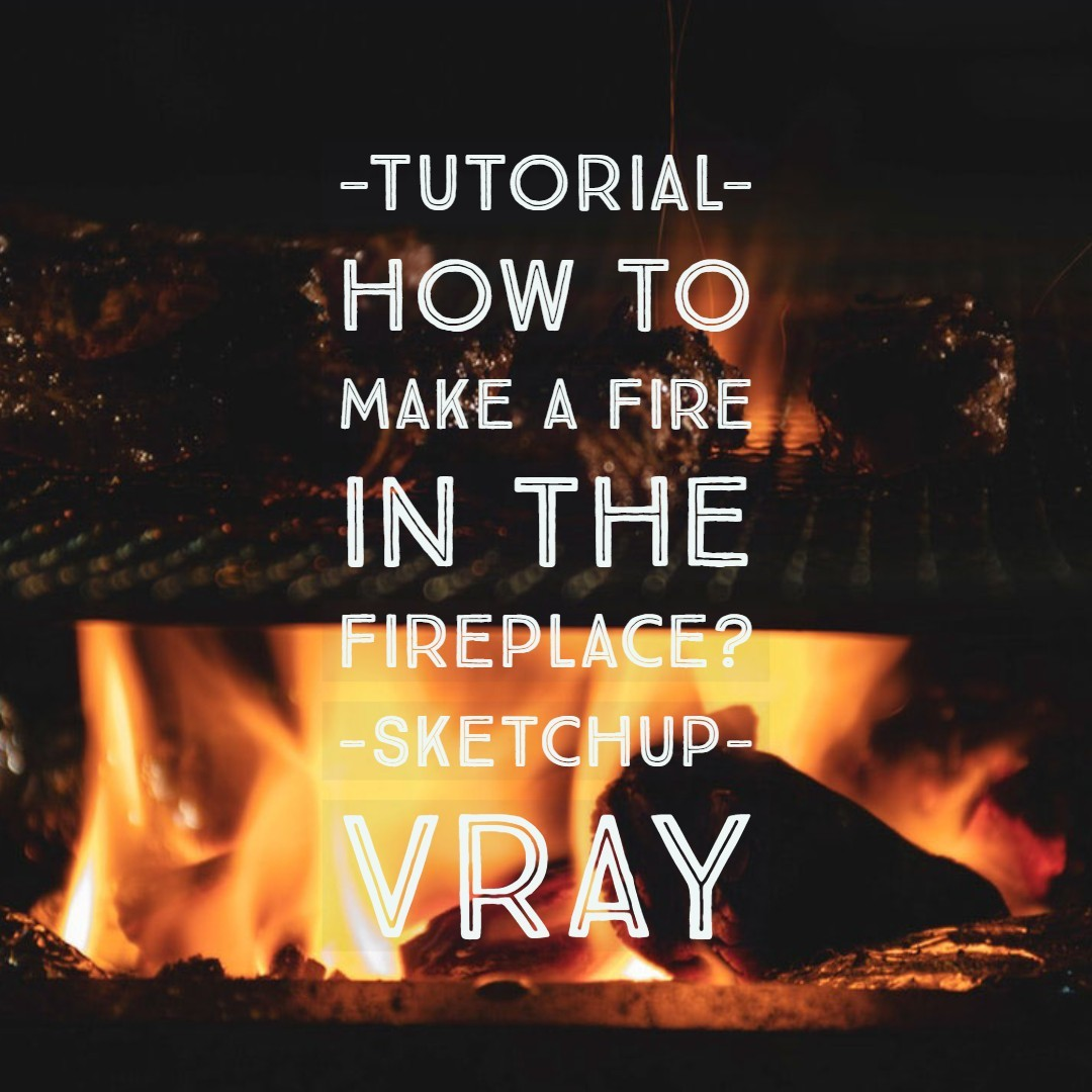 How to make a fire in the fireplace? Sketchup Vray sketchup vray tutorial|vray fire|vray tutorial